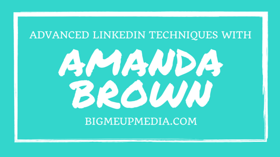 BMU 008: How to use LinkedIn to it's Fullest Potential with Amanda Brown