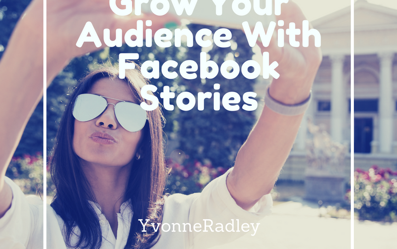Grow Your Audience With Facebook Stories
