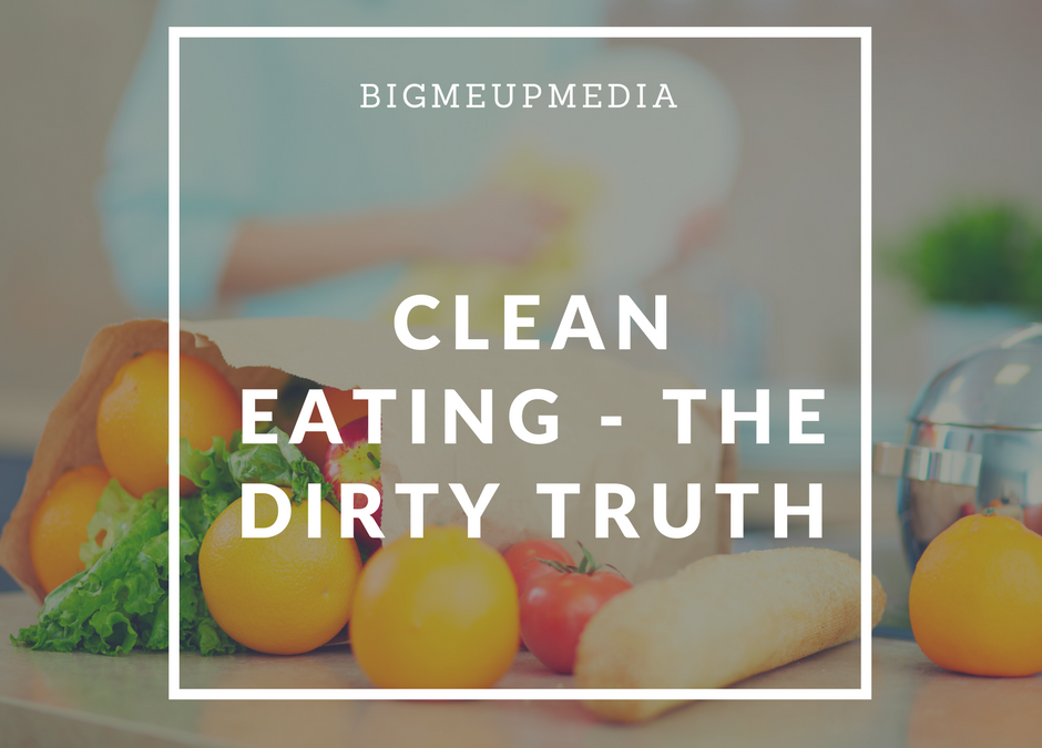 Clean Eating – The Dirty Truth